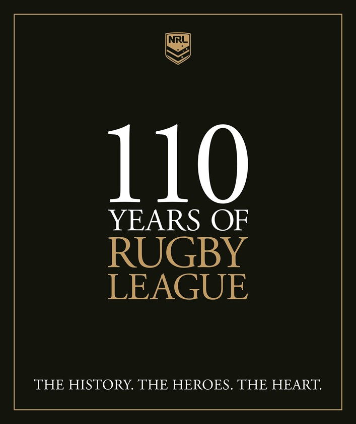 110 Years of Rugby League: The history. The heroes. The heart.