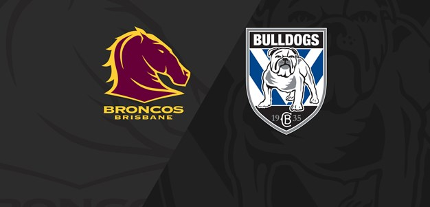 Full Match Replay: Broncos v Bulldogs - Round 18, 2019